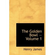 The Golden Bowl - Volume 1 by Henry James