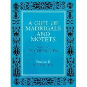 A Gift of Madrigals and Motets by H Colin Slim