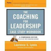 The Coaching for Leadership Case Study Workbook by Laurence S. Lyons