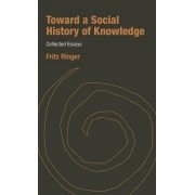 Toward a Social History of Knowledge by Fritz K. Ringer
