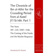 The Chronicle of Ibn al-Athir for the Crusading Period from al-Kamil fi'l-Ta'rikh: Years 491-629/1097-1231 Pt. 1-3 by D. S. Richards