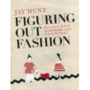 Figuring Out Fashion by Jay Hunt