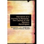Narrative of a Journey to Musardu, the Capital of the Western Mandingoes by Edward Wilmot Blyden Be J K Anderson