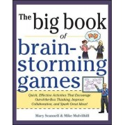 Big Book of Brainstorming Games: Quick, Effective Activities That Encourage Out-of-the-Box Thinking, Improve Collaboration, and Spark Great Ideas! by Mary Scannell