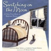 Switching on the Moon: A Very First Book of Bedtime Poems by Yolen Jane