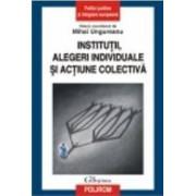 Institutii Alegeri Individuale Si Actiune Colectiva - Mihai Ungureanu