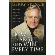 How to Argue and Win Every Time by Gerry Spence