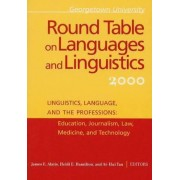 Georgetown University Round Table on Languages and Linguistics (GURT) 2000: Linguistics, Language, and the Professions by James E. Alatis
