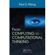 From Computing to Computational Thinking by Paul S. Wang