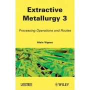 Industrial Technology in Extractive Metallurgy by Alain Vignes