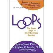 Loops: The Seven Keys to Small Business Success by Mike Chaet
