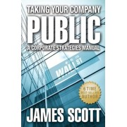 Taking Your Company Public by James Scott