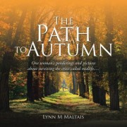 The Path to Autumn: One Woman's Ponderings and Pictures about Surviving the Crisis Called Midlife.....
