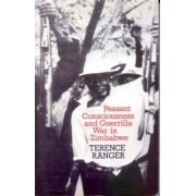 Peasant Consciousness and Guerrilla War in Zimbabwe by Terance O. Ranger