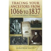 Tracing Your Ancestors from 1066 to 1837 by Jonathan Oates
