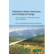 Prehistoric Native Americans and Ecological Change by Paul A. Delcourt