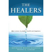 The Healers: Your Access to Perfect Health and Happiness