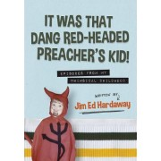 It Was That Dang Red-Headed Preacher's Kid! Episodes from My Whimsical Childhood