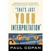 That's Just Your Interpretation by Paul Copan