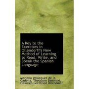 A Key to the Exercises in Ollendorff's New Method of Learning to Read, Write, and Speak the Spanish by Mariano Velzquez De La Cadena