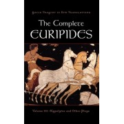 The Complete Euripides: Hippolytos and Other Plays Volume III by Alan Shapiro