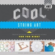 Cool String Art: Creative Activities That Make Math & Science Fun for Kids! by Anders Mann Hanson