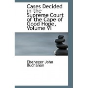 Cases Decided in the Supreme Court of the Cape of Good Hope, Volume VI by Ebenezer John Buchanan