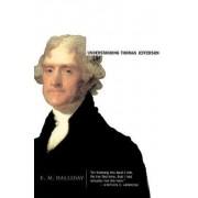Understanding Thomas Jefferson by E.M. Halliday
