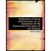 Rudiments of Naval Architecture; Or, an Exposition of the Elementary Principles of the Science by James Peake