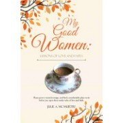 My Good Women: Lessons of Love and Faith