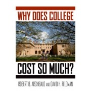 Why Does College Cost So Much? by Robert B. Archibald