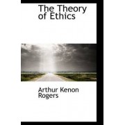 The Theory of Ethics by Arthur Kenyon Rogers