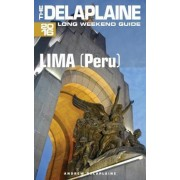 Lima (Peru) - The Delaplaine 2016 Long Weekend Guide by Andrew Delaplaine