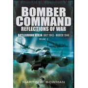 Bomber Command: Reflections of War: Battleground Berlin (July 1943 - March 1944) by Martin Bowman