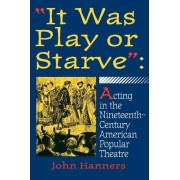It Was Play or Starve by Hanners
