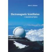 Electromagnetic Scintillation: Volume 1, Geometrical Optics by Albert D. Wheelon