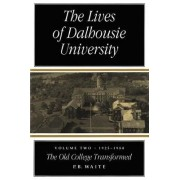 The Lives of Dalhousie University: Volume II by P. B. Waite