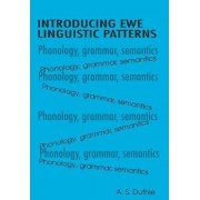Introducing Ewe Linguistic Patterns. a Textbook of Phonology, Grammar, and Semantics by A S Duthie