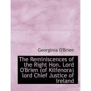 The Reminiscences of the Right Hon. Lord O'Brien (of Kilfenora) Lord Chief Justice of Ireland by Georginia O'Brien