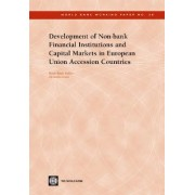 Development of Non-Bank Financial Institutions and Capital Markets in European Union Accession Countries by Marie-Renee Bakker