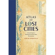 Atlas of Lost Cities: A Travel Guide to Abandoned and Forsaken Destinations(Aude de Tocqueville)