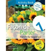 Facon de Parler 1 French for Beginners: Activity Book by Angela Aries