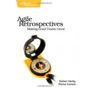 Esther Derby Agile Retrospectives: Making Good Teams Great (Pragmatic Programmers)