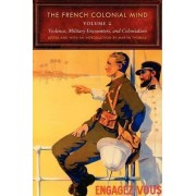 The French Colonial Mind: Violence, Military Encounters, and Colonialism Volume 2 by Martin Thomas
