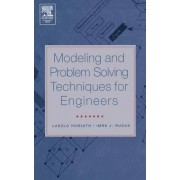 Modeling and Problem Solving Techniques for Engineers by Laszlo Horvath