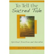 To Tell the Sacred Tale: Spiritual Direction and Narrative, Paperback