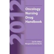 2012 Oncology Nursing Drug Handbook by Gail M. Wilkes