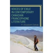 Voices of Exile in Contemporary Canadian Francophone Literature by F. Elisabeth Dahab