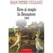Eros si magie in renastere 1484 Cartonat - Ioan Petru Culianu