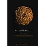 The Astral H.D.: Occult and Religious Sources and Contexts for H.D.'s Poetry and Prose